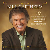 Bill Gaither's 12 All-Time Favorite Homecoming Hymns & Performances by Various Artists