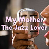 My Mother The Jazz Lover di Various Artists
