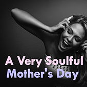 A Very Soulful Mother's Day de Various Artists