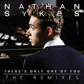 There's Only One Of You (The Remixes) by Nathan Sykes