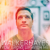 You Broke Up with Me von Walker Hayes