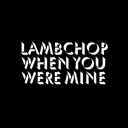 When You Were Mine by Lambchop