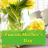 Fun On Mother's Day by Various Artists