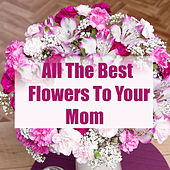 All The Flowers To Your Mom de Various Artists