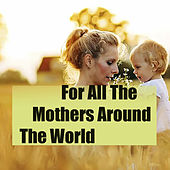 For All The Mothers Around The World by Various Artists