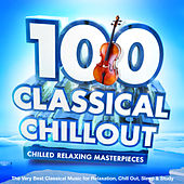 100 Classical Chillout : Chilled Relaxing Masterpieces : The Very Best Classical Music for Relaxation, Chill Out, Sleep & Study de Classical Chillout Orchestra