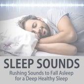 Sleep Sounds: Rushing Sounds to Fall Asleep for a Deep Healthy Sleep von Torsten Abrolat