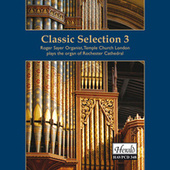 A Classic Selection: Roger Sayer at the Organ of Rochester Cathedral, Vol. 3 by Roger Sayer