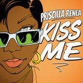 Kiss Me by Priscilla Renea