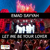 Let Me Be Your Lover by Emad Sayyah