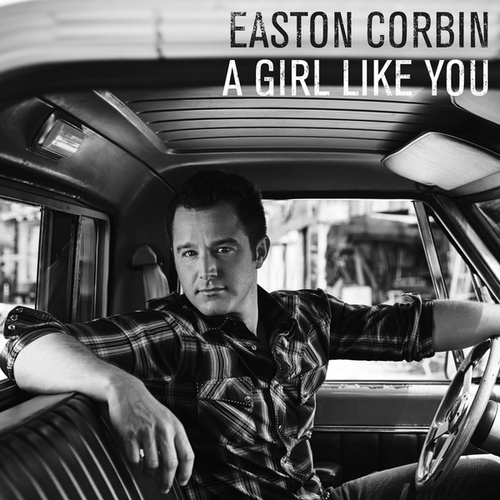 A Girl Like You by Easton Corbin