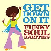 Get Down On It: Funky Soul Rarities by Various Artists