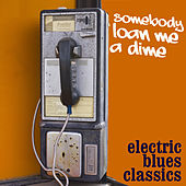 Somebody Loan Me A Dime: Electric Blues Classics by Various Artists