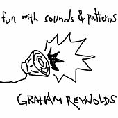 Fun with Sounds & Patterns by Graham Reynolds