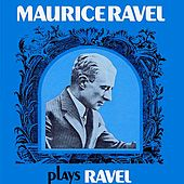 Maurice Ravel Plays Ravel by Maurice Ravel