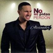 No Me Pidas Perdón by Alexander