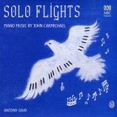 Solo Flights: Piano Music By John Carmichael by Antony Gray
