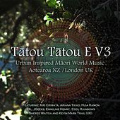 Tatou Tatou E, Vol. 3 (Urban Inspired Maori World Music Aotearoa NZ / London UK) by Various Artists