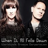When It All Falls Down (feat. Katy Carmichael) by Worldwide Groove Corporation