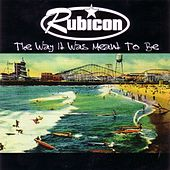 The Way It Was Meant to Be by Rubicon