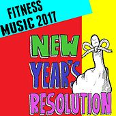 Fitness Music 2017: New Year's Resolution de Various Artists