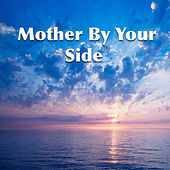 Mother By Your Side by Various Artists