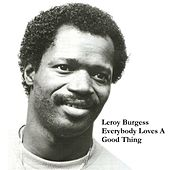 Everybody Loves a Good Thing by Leroy Burgess