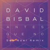 Antes Que No (Sak Noel Remix) by David Bisbal