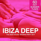 IBIZA Deep - The Deep House Opening Party 2017 (60 Hot Summer Tunes) by Various Artists