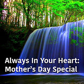 Always In Your Heart: Mother's Day Special by Various Artists