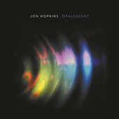 Opalescent by Jon Hopkins