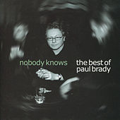 Nobody Knows: The Best of Paul Brady by Paul Brady