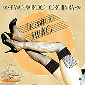 Licensed to Swing by The Pasadena Roof Orchestra