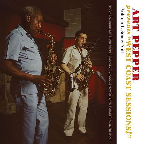Art Pepper Presents 'West Coast Sessions!' Volume 1: Sonny Stitt by Art Pepper