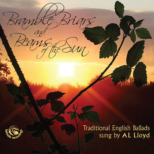 Bramble Briars and Beams of the Sun (Traditional English Ballads) by A.L. Lloyd