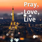 Pray, Love, Live by Various Artists