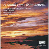 A Sound Came from Heaven by The Choir of Wellington Cathedral