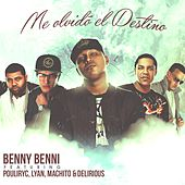 Me Olvidó El Destino (feat. Pouliryc, Lyan, Machito & Delirious) von Benny Benni