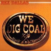 We Dig Coal by Rex Dallas