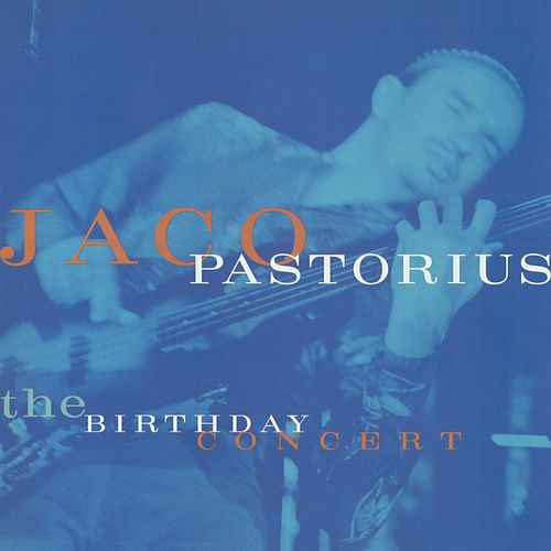 The Birthday Concert (Live at Mr. Pip's, Ft. Lauderdale, FL, 12/1/81) by Jaco Pastorius