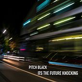 It's the Future Knocking by Pitch Black