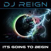 It's Going to Begin by Dj Reign
