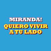 Quiero Vivir a Tu Lado van Miranda!