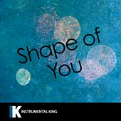 Shape of You (In the Style of Ed Sheeran) [Karaoke Version] by Instrumental King