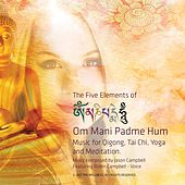 The 5 Elements of Om Mani Padme Hum. Music for Tai Chi, Qigong, Yoga and Meditation by Jason Campbell