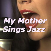 My Mother Sings Jazz di Various Artists