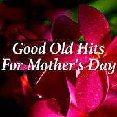 Good Old Hits For Mother's Day by Various Artists