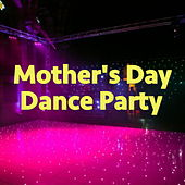 Mother's Day Dance Party by Various Artists
