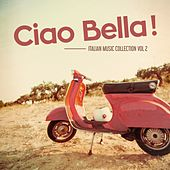 Ciao Bella ! - Italian Music Collection Vol. 2 by Various Artists
