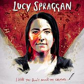 I Hope You Don't Mind Me Writing by Lucy Spraggan